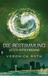 """Rezension: """"Die Bestimmung – Letzte Entscheidung"""" von Veronica Roth"""